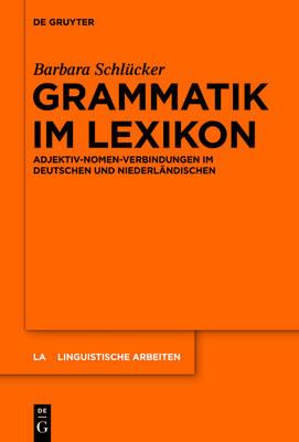 Grammatik Im Lexikon: Adjektiv-Nomen-Verbindungen Im Deutschen Und Niederl ndischen - Linguistische Arbeiten 553 (Hardback)