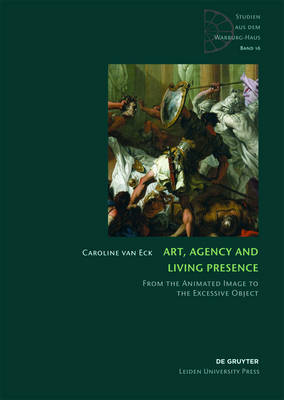 Art, Agency and Living Presence: From the Animated Image to the Excessive Object - Studien aus dem Warburg-Haus 16