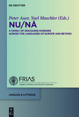 NU / NA: A Family of Discourse Markers Across the Languages of Europe and Beyond - linguae & litterae 58 (Hardback)