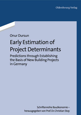 Early Estimation of Project Determinants: Predictions through Establishing the Basis of New Building Projects in Germany - Schriftenreihe Bauoekonomie 1
