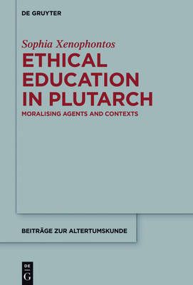 Ethical Education in Plutarch: Moralising Agents and Contexts - Beitrage zur Altertumskunde (Hardback)