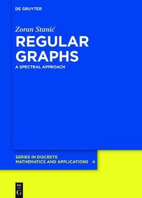 Regular Graphs: A Spectral Approach - De Gruyter Series in Discrete Mathematics and Applications 4 (Hardback)