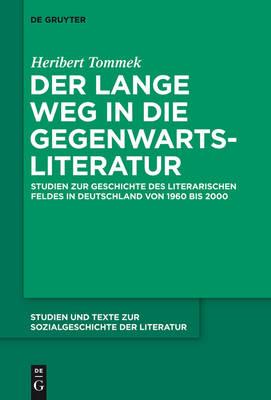 Der Lange Weg in Die Gegenwartsliteratur: Studien Zur Geschichte Des Literarischen Feldes in Deutschland Von 1960 Bis 2000 (Hardback)