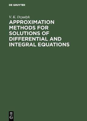 Approximation Methods for Solutions of Differential and Integral Equations (Hardback)