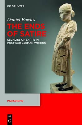 The Ends of Satire: Legacies of Satire in Postwar German Writing - Paradigms 2 (Hardback)