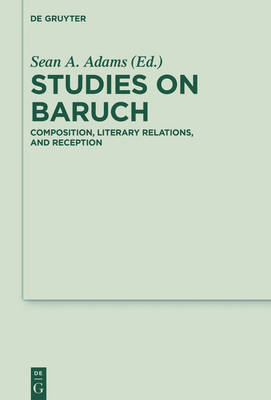 Studies on Baruch: Composition, Literary Relations, and Reception - Deuterocanonical and Cognate Literature Studies 23 (Hardback)