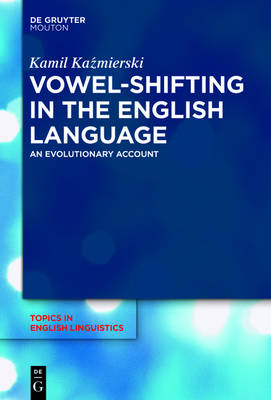 Vowel-Shifting in the English Language: An Evolutionary Account - Topics in English Linguistics [TiEL] 88
