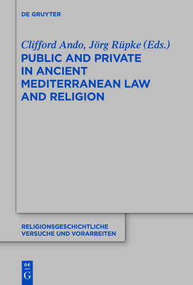 Public and Private in Ancient Mediterranean Law and Religion - Religionsgeschichtliche Versuche und Vorarbeiten 65