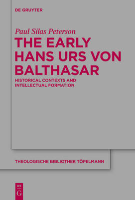 The Early Hans Urs von Balthasar: Historical Contexts and Intellectual Formation - Theologische Bibliothek Topelmann 170 (Hardback)