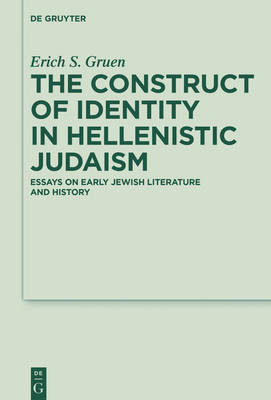 The Construct of Identity in Hellenistic Judaism: Essays on Early Jewish Literature and History - Deuterocanonical and Cognate Literature Studies 29