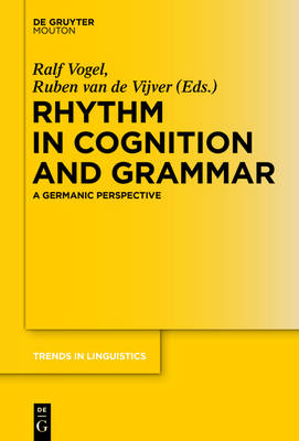 Rhythm in Cognition and Grammar: A Germanic Perspective - Trends in Linguistics. Studies and Monographs [TiLSM] 286