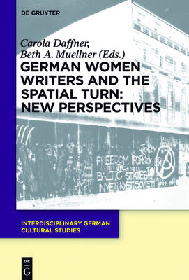 German Women Writers and the Spatial Turn: New Perspectives - Interdisciplinary German Cultural Studies 17 (Hardback)