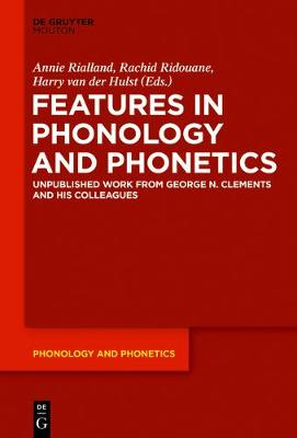 Features in Phonology and Phonetics: Posthumous Writings by Nick Clements and Coauthors - Phonology and Phonetics [PP] 21 (Hardback)