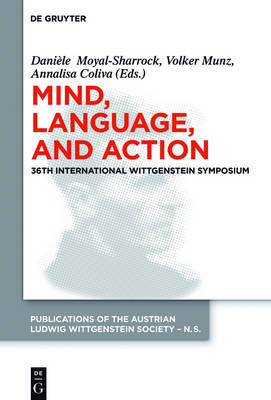 Mind, Language and Action: Proceedings of the 36th International Wittgenstein Symposium - Publications of the Austrian Ludwig Wittgenstein Society - New Series 22