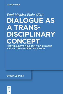 Dialogue as a Trans-disciplinary Concept: Martin Buber's Philosophy of Dialogue and its Contemporary Reception - Studia Judaica 83 (Hardback)