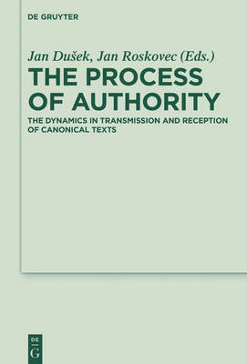 The Process of Authority: The Dynamics in Transmission and Reception of Canonical Texts - Deuterocanonical and Cognate Literature Studies 27