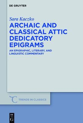 Archaic and Classical Attic Dedicatory Epigrams: An Epigraphic, Literary, and Linguistic Commentary - Trends in Classics - Supplementary Volumes 33 (Hardback)