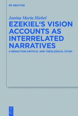 Ezekiel's Vision Accounts as Interrelated Narratives: A Redaction-Critical and Theological Study - Beihefte zur Zeitschrift fur die Alttestamentliche Wissenschaft 475 (Hardback)