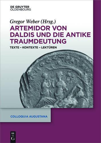 Artemidor von Daldis und die antike Traumdeutung: Texte - Kontexte - Lekturen - Colloquia Augustana (Hardback)