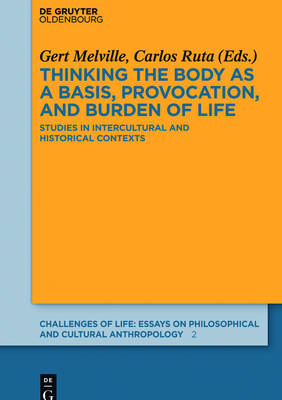 Thinking the body as a basis, provocation and burden of life: Studies in intercultural and historical contexts - Challenges of Life: Essays on philosophical and cultural anthropology 2