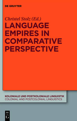Language Empires in Comparative Perspective - Koloniale und Postkoloniale Linguistik / Colonial and Postcolonial Linguistics (KPL/CPL) 6