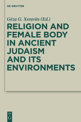 Religion and Female Body in Ancient Judaism and Its Environments - Deuterocanonical and Cognate Literature Studies 28