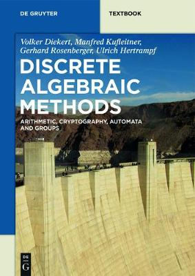 Discrete Algebraic Methods: Arithmetic, Cryptography, Automata and Groups - De Gruyter Textbook (Paperback)