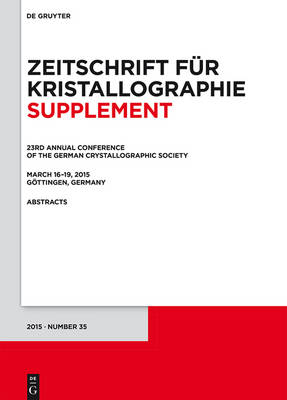 23rd Annual Conference of the German Crystallographic Society, March 16-19, 2015, Goettingen, Germany - Zeitschrift fur Kristallographie / Supplemente 35