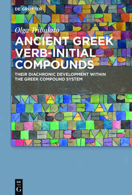 Ancient Greek Verb-Initial Compounds: Their Diachronic Development Within the Greek Compound System (Hardback)