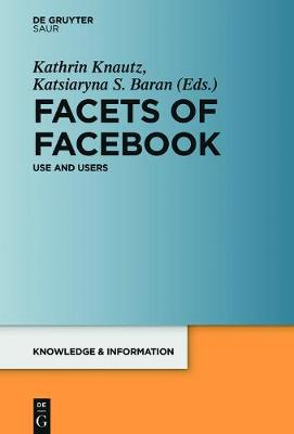 Facets of Facebook: Use and Users - Knowledge and Information (Hardback)