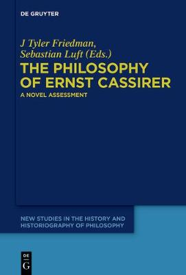 The Philosophy of Ernst Cassirer: A Novel Assessment - New Studies in the History and Historiography of Philosophy 2 (Hardback)