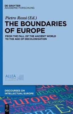 The Boundaries of Europe: From the Fall of the Ancient World to the Age of Decolonisation - Discourses on Intellectual Europe 1 (Hardback)