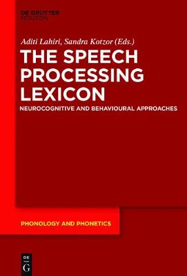 The Speech Processing Lexicon: Neurocognitive and Behavioural Approaches - Phonology and Phonetics [PP] 22 (Hardback)