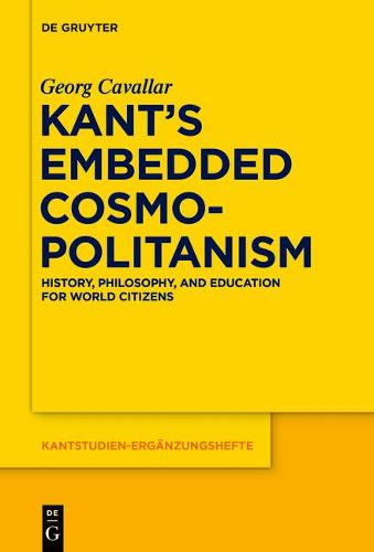 Kant's Embedded Cosmopolitanism: History, Philosophy and Education for World Citizens - Kantstudien-Erganzungshefte 183 (Hardback)