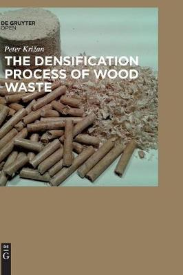 The Densification Process of Wood Waste (Hardback)