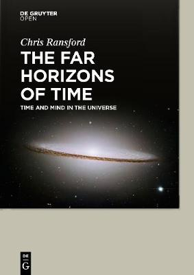 The Far Horizons of Time: Time and Mind in the Universe (Hardback)