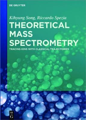 Theoretical Mass Spectrometry: Tracing Ions with Classical Trajectories (Hardback)