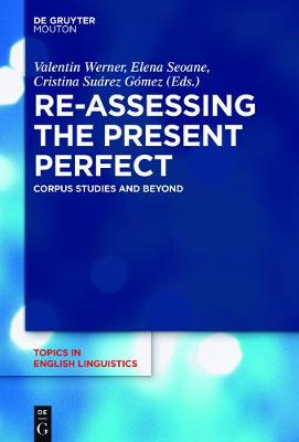 Re-assessing the Present Perfect - Topics in English Linguistics [TiEL] 91 (Hardback)