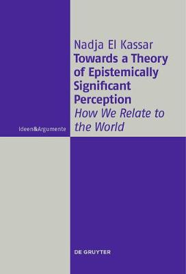 Towards a Theory of Epistemically Significant Perception: How We Relate to the World - Ideen & Argumente (Hardback)