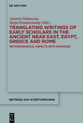 Translating Writings of Early Scholars in the Ancient Near East, Egypt, Greece and Rome: Methodological Aspects with Examples - Beitrage zur Altertumskunde 344 (Hardback)
