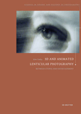 3D and Animated Lenticular Photography: Between Utopia and Entertainment - Studies in Theory and History of Photography