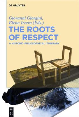The Roots of Respect: A Historic-Philosophical Itinerary (Hardback)