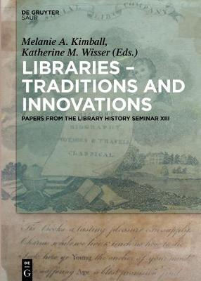 Libraries - Traditions and Innovations: Papers from the Library History Seminar XIII (Hardback)