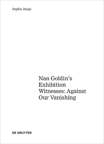 Art about AIDS: Nan Goldin's Exhibition Witnesses: Against Our Vanishing (Hardback)