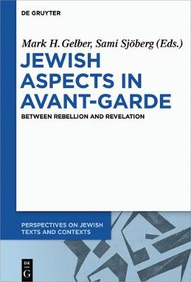 Jewish Aspects in Avant-Garde: Between Rebellion and Revelation - Perspectives on Jewish Texts and Contexts 5