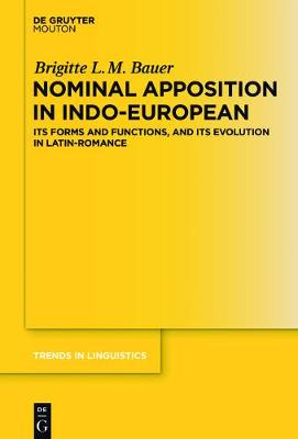 Nominal Apposition in Indo-European: Its Forms and Functions, and its Evolution in Latin-Romance - Trends in Linguistics. Studies and Monographs [TiLSM] 303 (Hardback)