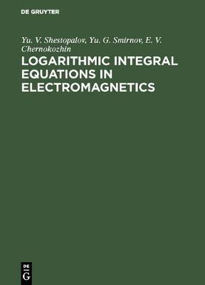 Logarithmic Integral Equations in Electromagnetics (Hardback)
