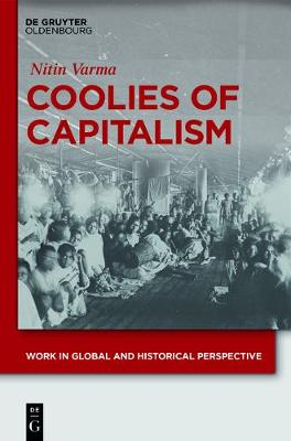 Coolies of Capitalism: Assam Tea and the Making of Coolie Labour - Work in Global and Historical Perspective 2 (Hardback)