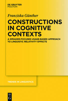 Constructions in Cognitive Contexts: Why Individuals Matter in Linguistic Relativity Research - Trends in Linguistics. Studies and Monographs [TiLSM] 299