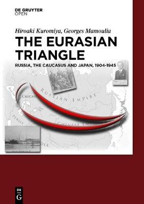 The Eurasian Triangle: Russia, The Caucasus and Japan, 1904-1945 (Hardback)